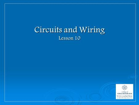 Circuits and Wiring Lesson 10. Important Electrical Concepts  Voltage, Current and Resistance Voltage (V)- measured in volts Voltage (V)- measured in.