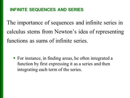 The importance of sequences and infinite series in calculus stems from Newton's idea of representing functions as sums of infinite series.  For instance,