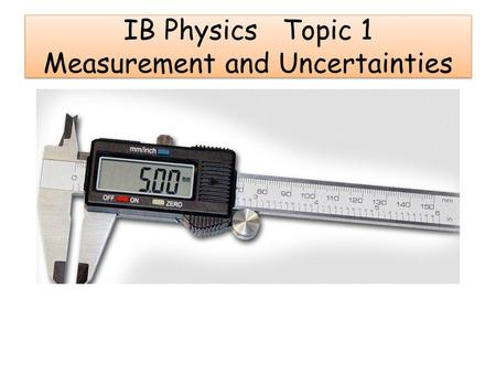 IB Physics Topic 1 Measurement and Uncertainties