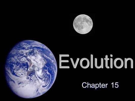 Evolution Chapter 15. What is Evolution? Evolution, or change over time, is the process by which modern organisms have descended from ancient organisms.