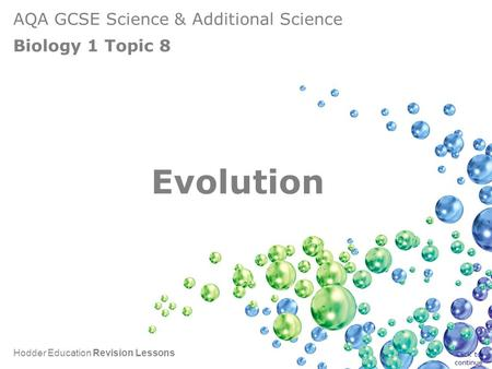 AQA GCSE Science & Additional Science Biology 1 Topic 8 Hodder Education Revision Lessons Evolution Click to continue.