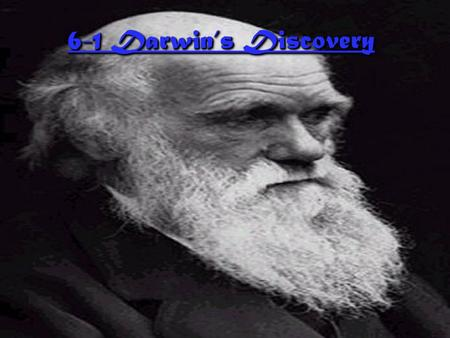 6-1 Darwin's Discovery Charles Darwin Charles Darwin ◊Charles Darwin was a naturalist (a person who studied the natural world) who in 1831, sailed on.