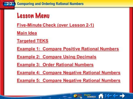 Lesson 2 Menu Five-Minute Check (over Lesson 2-1) Main Idea Targeted TEKS Example 1:Compare Positive Rational Numbers Example 2:Compare Using Decimals.