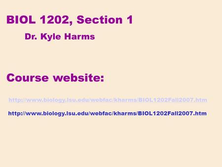 Course website: BIOL 1202, Section 1 Dr. Kyle Harms