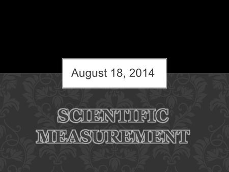 August 18, 2014.  Why is it important for scientists to use the same system/units of measurement? GUIDING QUESTION #1.