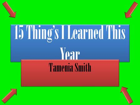15 Thing's I Learned This Year Tamenia Smith. Equations Have An Equal Sign Equations –Is a statement that shows two numbers or expressions that are equal.