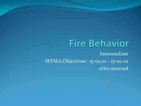Intermediate SFFMA Objectives: 15-02.01 – 15-02.02 2Hrs received.