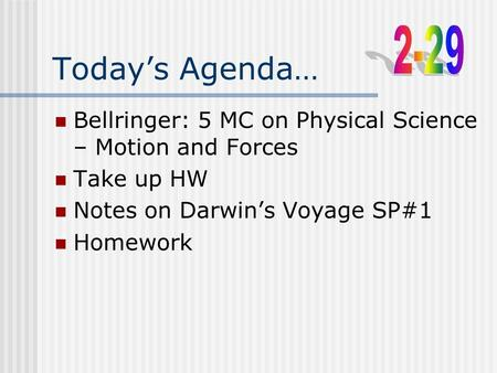 Today's Agenda… Bellringer: 5 MC on Physical Science – Motion and Forces Take up HW Notes on Darwin's Voyage SP#1 Homework.
