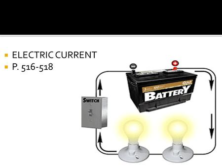  ELECTRIC CURRENT  P. 516-518.  A battery is a device that converts stored chemical potential energy into electrical energy and is capable of providing.
