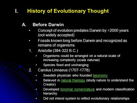 I. I.History of Evolutionary Thought A. A.Before Darwin Concept of evolution predates Darwin by >2000 years (not widely accepted) Fossils known long before.