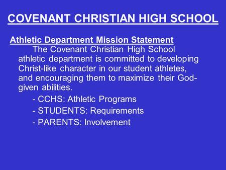 COVENANT CHRISTIAN HIGH SCHOOL Athletic Department Mission Statement The Covenant Christian High School athletic department is committed to developing.