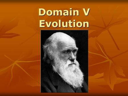 Domain V Evolution. Origins of Evolution Jean Baptiste de Lamarck and Acquired Characteristics Charles Darwin Charles Lyell's Principles of Geology.