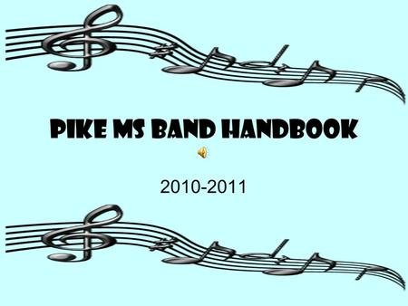 PIKE MS BAND HANDBOOK 2010-2011 Welcome! We are so happy to have you in band!