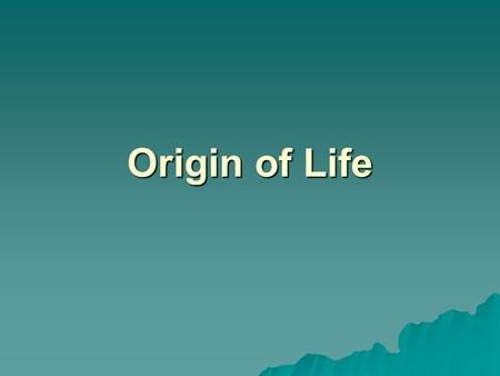 Origin of Life. Theories Spontaneous Generation (abiogenesis)- life comes from nonliving material - Biogenesis- life only comes from other living things.