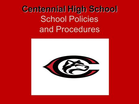 Centennial High School Centennial High School School Policies and Procedures.