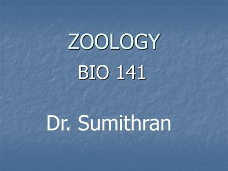 ZOOLOGY BIO 141 Dr. Sumithran.  /Zoo/Home.html  /Zoo/Home.html.