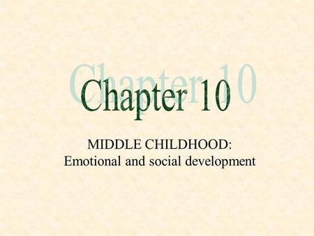 MIDDLE CHILDHOOD: Emotional and social development.