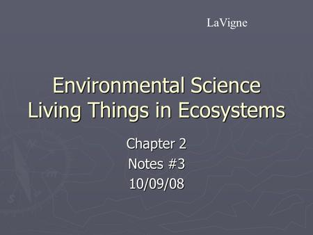 Environmental Science Living Things in Ecosystems Chapter 2 Notes #3 10/09/08 LaVigne.