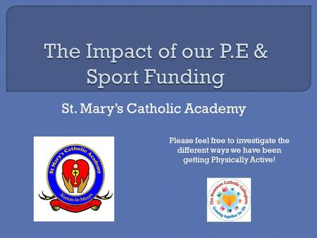 St. Mary's Catholic Academy Please feel free to investigate the different ways we have been getting Physically Active!