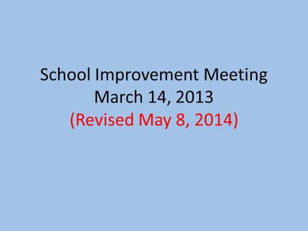 School Improvement Meeting March 14, 2013 (Revised May 8, 2014)