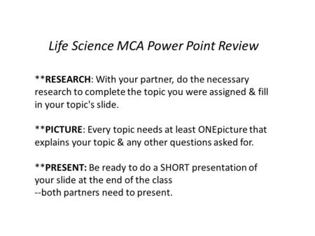 Life Science MCA Power Point Review **RESEARCH: With your partner, do the necessary research to complete the topic you were assigned & fill in your topic's.