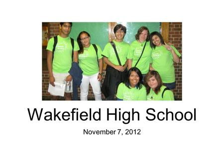 November 7, 2012 Wakefield High School. Overview Diverse student body of 1435.