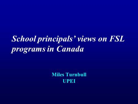 School principals' views on FSL programs in Canada Miles Turnbull UPEI.