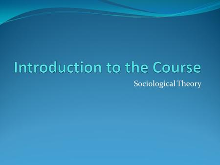 Sociological Theory. Course Director: Reza Rahbari Office: 827 Russ Building North Office Hour: Monday 11:30 – 12:30