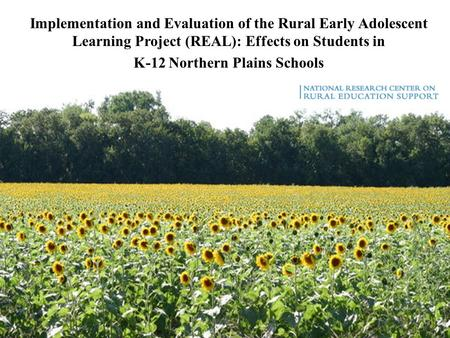 Implementation and Evaluation of the Rural Early Adolescent Learning Project (REAL): Effects on Students in K-12 Northern Plains Schools.