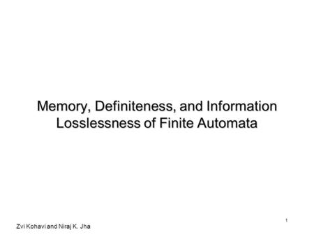 Zvi Kohavi and Niraj K. Jha 1 Memory, Definiteness, and Information Losslessness of Finite Automata.