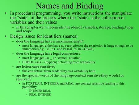 "Names and Binding In procedural programming, you write instructions the manipulate the ""state"" of the process where the ""state"" is the collection of variables."