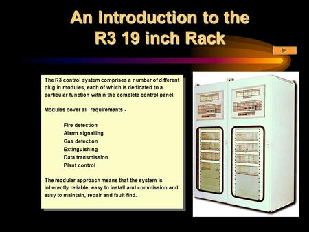 An Introduction to the R3 19 inch Rack The R3 control system comprises a number of different plug in modules, each of which is dedicated to a particular.