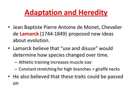 Adaptation and Heredity Jean Baptiste Pierre Antoine de Monet, Chevalier de Lamarck (1744-1849) proposed new ideas about evolution. Lamarck believe that.