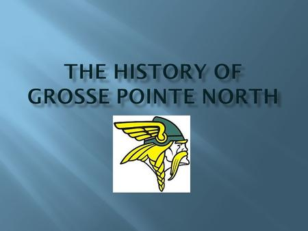  Grosse Pointe North, commonly called North, opened in 1968 after Grosse Pointe High School split into two schools.