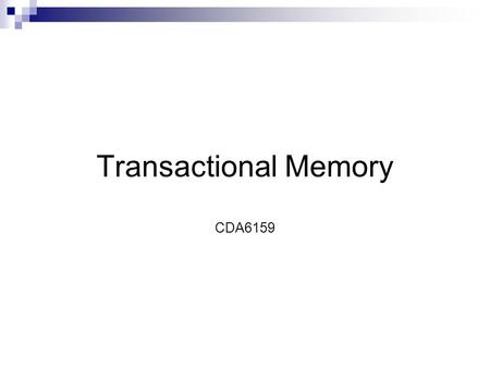 Transactional Memory CDA6159. Outline Introduction Paper 1: Architectural Support for Lock-Free Data Structures (Maurice Herlihy, ISCA '93) Paper 2: Transactional.