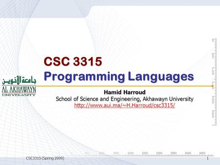 CSC3315 (Spring 2009)1 CSC 3315 Programming Languages Hamid Harroud School of Science and Engineering, Akhawayn University