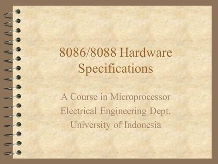 8086/8088 Hardware Specifications A Course in Microprocessor Electrical Engineering Dept. University of Indonesia.