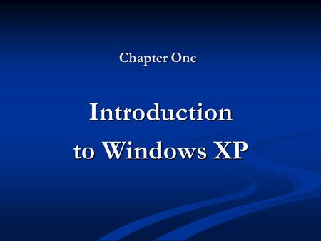 Chapter One Introduction to Windows XP. Objectives Describe the Windows XP product family Describe the Windows XP product family Describe the major features.