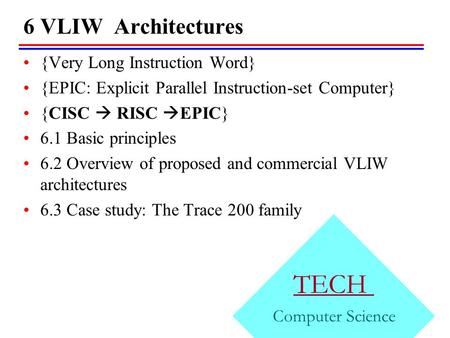 6 VLIW Architectures TECH Computer Science {Very Long Instruction Word} {EPIC: Explicit Parallel Instruction-set Computer} {CISC  RISC  EPIC} 6.1 Basic.