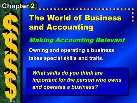 The World of Business and Accounting Making Accounting Relevant Owning and operating a business takes special skills and traits. Making Accounting Relevant.