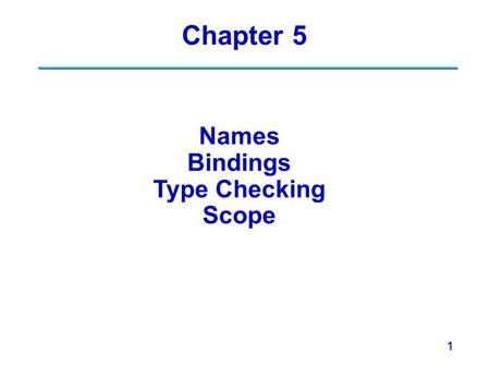 1 Chapter 5 Names Bindings Type Checking Scope. 2 High-Level Programming Languages Two main goals:Two main goals: –Machine independence –Ease of programming.