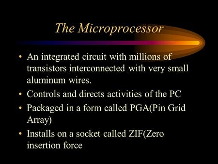 The Microprocessor An integrated circuit with millions of transistors interconnected with very small aluminum wires. Controls and directs activities of.