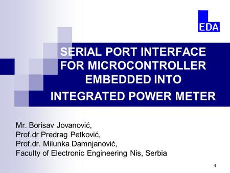 1 SERIAL PORT INTERFACE FOR MICROCONTROLLER EMBEDDED INTO INTEGRATED POWER METER Mr. Borisav Jovanović, Prof.dr Predrag Petković, Prof.dr. Milunka Damnjanović,