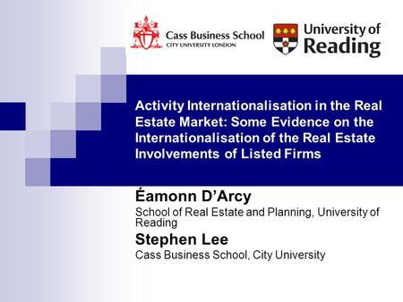 Activity Internationalisation in the Real Estate Market: Some Evidence on the Internationalisation of the Real Estate Involvements of Listed Firms Éamonn.