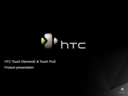 HTC Touch Diamond2 & Touch Pro2 Product presentation.