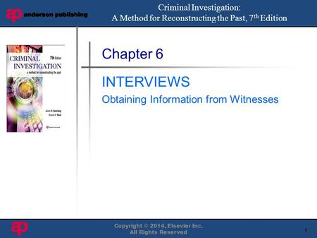 1 Book Cover Here Copyright © 2014, Elsevier Inc. All Rights Reserved Chapter 6 INTERVIEWS Obtaining Information from Witnesses Criminal Investigation:
