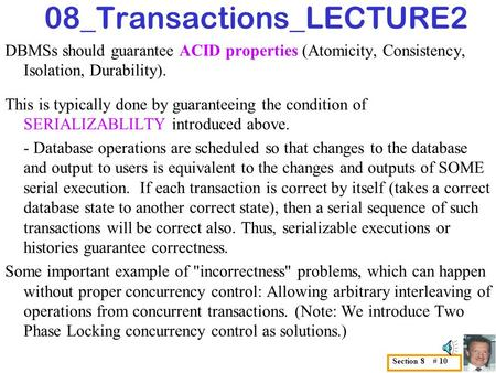 08_Transactions_LECTURE2 DBMSs should guarantee ACID properties (Atomicity, Consistency, Isolation, Durability). This is typically done by guaranteeing.