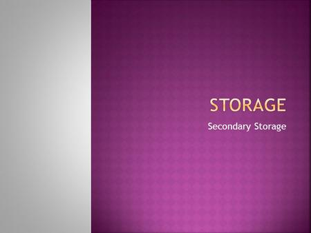 Secondary Storage.  Computers have two kinds of storage:  Primary Storage  Secondary Storage  Primary storage is also called memory.  Secondary storage.