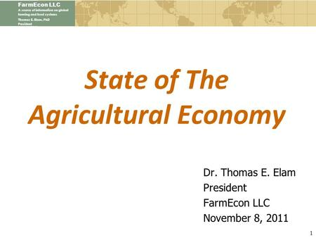 FarmEcon LLC A source of information on global farming and food systems Thomas E. Elam, PhD President State of The Agricultural Economy Dr. Thomas E. Elam.