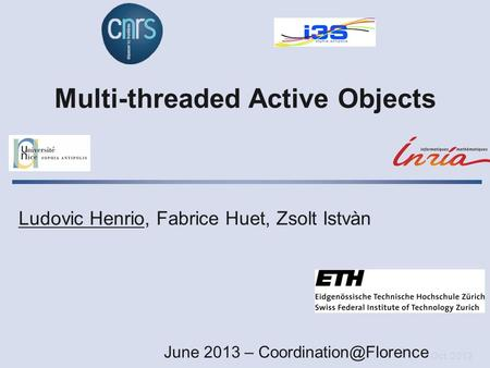 Oct. 2012 Multi-threaded Active Objects Ludovic Henrio, Fabrice Huet, Zsolt Istvàn June 2013 –